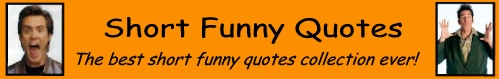 Short Funny Quotes banner number 4