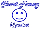 Short Funny Quotes banner number 1